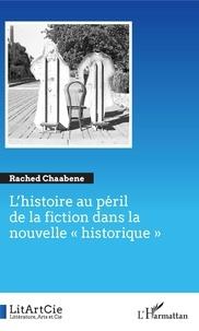 """Rached Chaabene - L'histoire au péril de la fiction dans la nouvelle """"historique""""."""