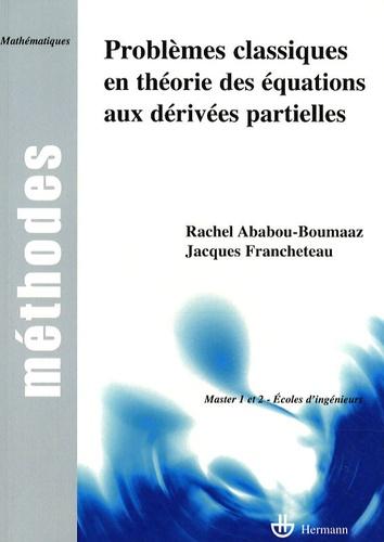 Rachel Ababou-Boumaaz et Jacques Francheteau - Problèmes classiques en théorie des équations aux dérivées partielles.