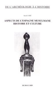 Rachel Arié - Aspects de l'Espagne musulmane - Histoire et culture.