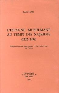 Rachel Arié - L'Espagne musulmane au temps des Nasrides (1232-1492).