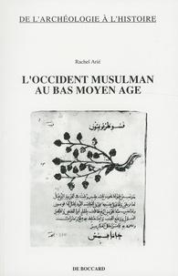 Rachel Arié - L'Occident musulman au bas Moyen Age.