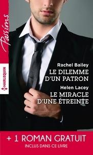 Rachel Bailey et Helen Lacey - Le dilemme d'un patron - Le miracle d'une étreinte - Une rencontre inoubliable.