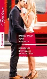 Rachel Bailey et Rachel Lee - Pour te retenir - Enivrantes retrouvailles.