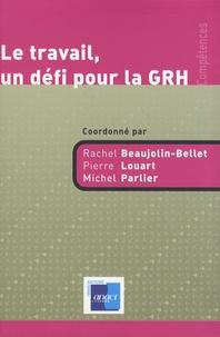 Rachel Beaujolin-Bellet et Pierre Louart - Le travail, un défi pour la GRH.