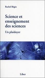 Rachel Bégin - Science et enseignement des sciences - Un plaidoyer.