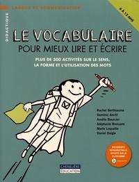 Rachel Berthiaume et Dominic Anctil - Le vocabulaire pour mieux lire et écrire - Plus de 300 activités sur le sens, la forme et l'utilisation des mots.