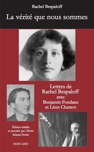 Rachel Bespaloff - La vérité que nous sommes.