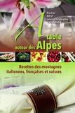 rachel Best - A table autour des Alpes - Recettes des montagnes italiennes, françaises et suisses.