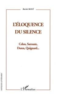 Rachel Boué - L'éloquence du silence - Celan, Sarraute, Duras et Quignard....