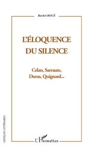 Rachel Boué - L'éloquence du silence - Celan, Sarraute, Duras et Quignard.
