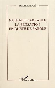 Rachel Boué - Nathalie Sarraute, la sensation en quête de parole.