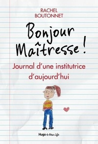 Rachel Boutonnet - Bonjour maîtresse - Journal d'une institutrice d'aujourd'hui.