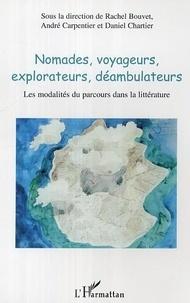 Rachel Bouvet et André Carpentier - Nomades, voyageurs, explorateurs, déambulateurs. - Les modalités du parcours dans la littérature.