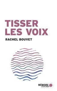 Rachel Bouvet - Tisser les voix.