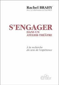 Rachel Brahy - S'engager dans un atelier-théâtre - A la recherche du sens de l'expérience.