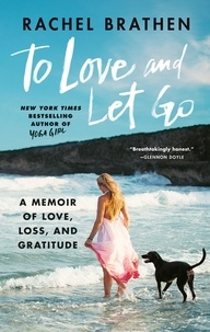 Rachel Brathen - To Love and Let Go - A Memoir of Love, Loss, and Gratitude from Yoga Girl.