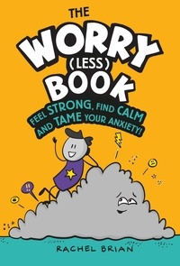 Rachel Brian - The Worry (Less) Book - Feel Strong, Find Calm and Tame Your Anxiety.