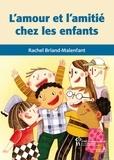 Rachel Briand-Malenfant - L'amour et l'amitié chez les enfants.