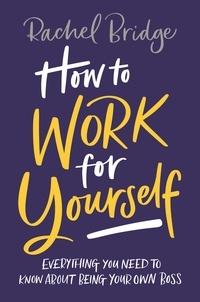 Rachel Bridge - How to Work for Yourself.