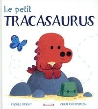Rachel Bright et Chris Chatterton - Le petit Tracasaurus.