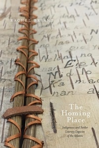 Rachel Bryant - The Homing Place - Indigenous and Settler Literary Legacies of the Atlantic.