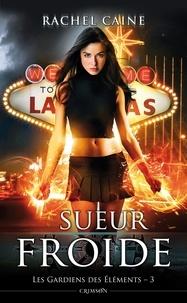 Rachel Caine - Les gardiens des éléments T03 - Sueur froide.