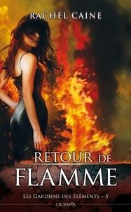 Rachel Caine - Les gardiens des éléments T05 - Retour de flamme.