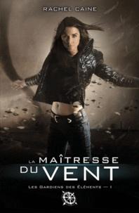 Rachel Caine - Les Gardiens des éléments Tome 1 : La maîtresse du vent.