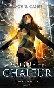 Rachel Caine - Les Gardiens des éléments Tome 2 : Vague de chaleur.