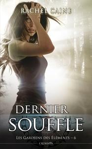 Rachel Caine - Les Gardiens des éléments Tome 6 : Dernier souffle.