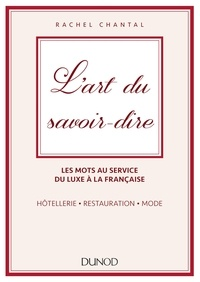Rachel Chantal - L'art du savoir-dire - Les mots au service du luxe à la française - hôtellerie, restauration, mode.
