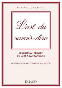 L'art du savoir-dire- Les mots au service du luxe à la française : hôtellerie, restauration, mode - Rachel Chantal |