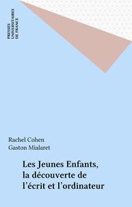 Rachel Cohen - Les Jeunes enfants, la découverte de l'écrit et l'ordinateur.