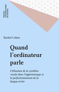 Rachel Cohen - Quand l'ordinateur parle - Utilisation de la synthèse vocale dans l'apprentissage et le perfectionnement de la langue écrite.