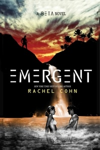 Rachel Cohn - EMERGENT - A Beta Novel.
