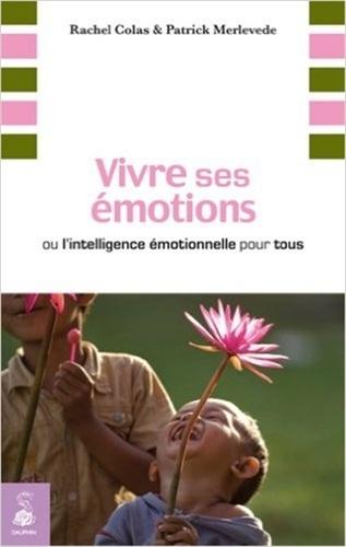 Rachel Colas et Patrick Merlevede - Vivre ses émotions - Ou l'intelligence émotionnelle pour tous.