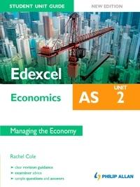 Rachel Cole - Edexcel AS Economics Student Unit Guide: Unit 2 New Edition           Managing the Economy.