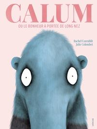 Rachel Corenblit et Julie Colombet - Calum ou le bonheur à portée de long nez.