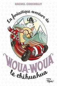 Rachel Corenblit et Caroline Ayrault - La fantastique aventure de Woua-Woua le chihuahua.