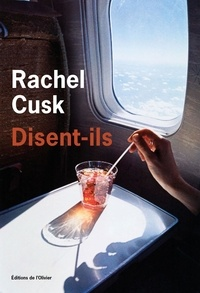Rachel Cusk - Disent-ils.