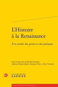 Rachel Darmon et Adeline Desbois-Ientile - L'Histoire à la Renaissance - A la croisée des genres et des pratiques.