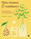 Rachel de Thample - Thés, tisanes et tonifiants - Remèdes traditionnels et d'aujourd'hui pour vous sentir dans une forme olympique.