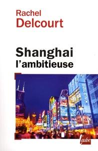 Checkpointfrance.fr Shanghai l'ambitieuse - Portrait de la capitale économique chinoise Image
