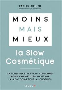 Rachel Dipinto - La slow cosmétique - 40 fiches-recettes pour consommer moins mais mieux en adoptant la slow cosmétique au quotidien.