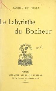 Rachel du Forez - Le labyrinthe du bonheur.