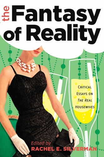 Rachel e. Silverman - The Fantasy of Reality - Critical Essays on «The Real Housewives».