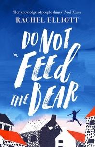 Rachel Elliott - Do Not Feed the Bear.