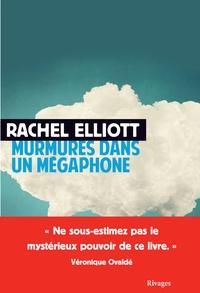 Rachel Elliott - Murmures dans un mégaphone.