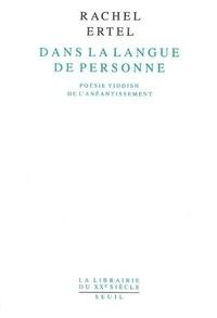 Rachel Ertel - Dans la langue de personne - Poésie yiddish de l'anéantissement.