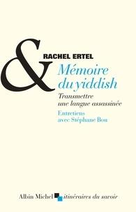 Rachel Ertel et Rachel Ertel - Mémoire du yiddish - Transmettre une langue assassinée. Entretiens avec Stéphane Bou.